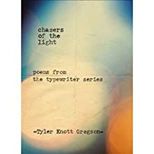 Chasers of the Light: Poems from the Typewriter Series (       UNABRIDGED) by Tyler Knott Gregson Narrated by Tyler Knott Gregson