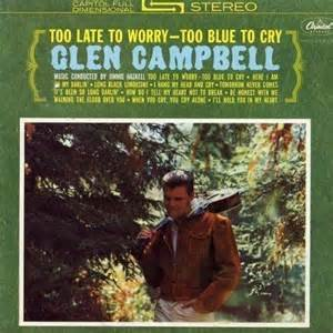 Glen campbell glen campbell too late to worry too for How is glen campbell doing these days