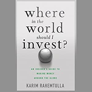Where in the World Should I Invest: An Insider's Guide to Making Money Around the Globe Audiobook