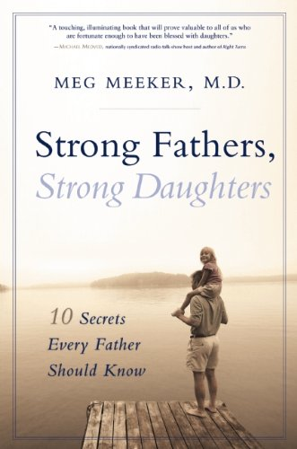 Strong Fathers, Strong Daughters: 10 Secrets Every Father