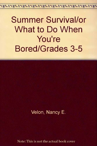 Summer Survival/or What to Do When You're Bored/Grades 3-5