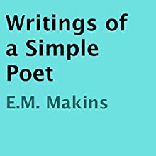 Writings of a Simple Poet (       UNABRIDGED) by E.M. Makins Narrated by David Ayers
