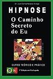 img - for O Caminho Secreto do Eu: Curso Te rico e Pr tico de Hipnose (Analogia Simb lica) (Volume 1) (Portuguese Edition) book / textbook / text book