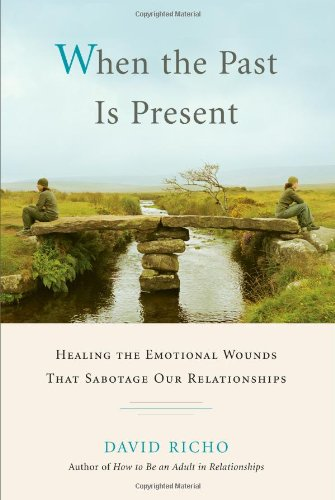 When the Past Is Present: Healing the Emotional Wounds...
