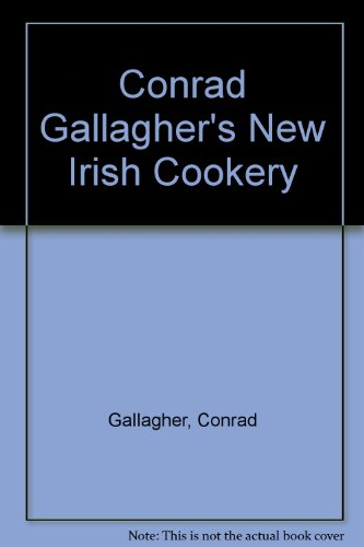 Conrad Gallagher's New Irish Cooking - Recipes From Dublin's Peacock Alley by Conrad Gallagher