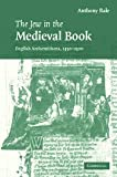 The Jew in the Medieval Book: English Antisemitisms 1350-1500 (Cambridge Studies in Medieval Literature) (0521863546) by Anthony Bale