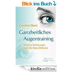 Ganzheitliches Augentraining Effektive Seh�bungen nach der Bates-Methode