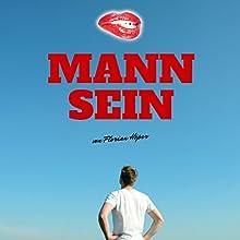 Mann sein Hörbuch von Florian Höper Gesprochen von: Florian Höper