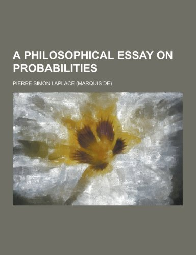 """philosophical essay on probabilities laplace Laplace's masterwork can be found for free 5 comments on """"pierre simon laplace (1814): a philosophical essay on probabilities."""