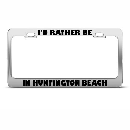 I'd Rather Be In Huntington Beach Metal License Plate Frame Tag Holder