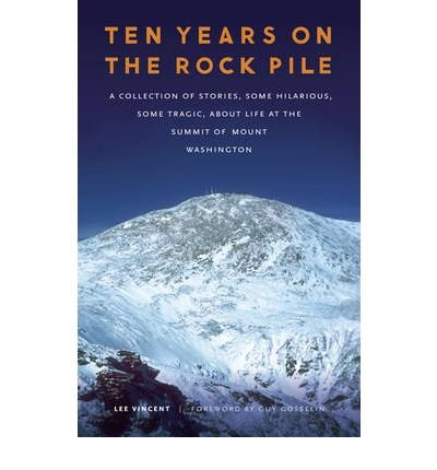 (TEN YEARS ON THE ROCK PILE: A COLLECTION OF STORIES, SOME HILARIOUS, SOME TRAGIC, ABOUT LIFE AT THE SUMMIT OF MOUNT WASHINGTON) BY Vincent, Lee(Author)Paperback Jul-2011