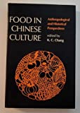 Food in Chinese Culture: Antropological and Historical Perspectives (0300027591) by Chang, K. C.