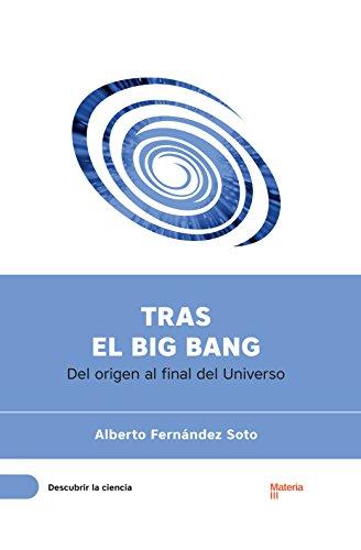 Tras el Big Bang: Del origen al final del Universo (Descubrir la Ciencia nº 2)