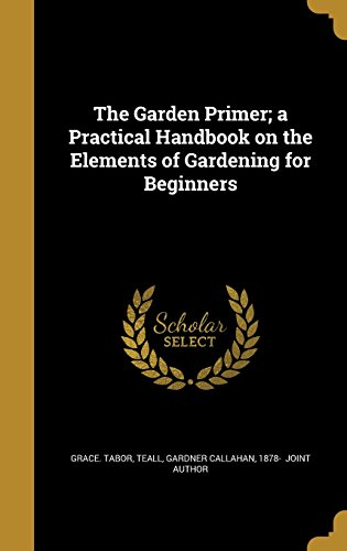 the-garden-primer-a-practical-handbook-on-the-elements-of-gardening-for-beginners