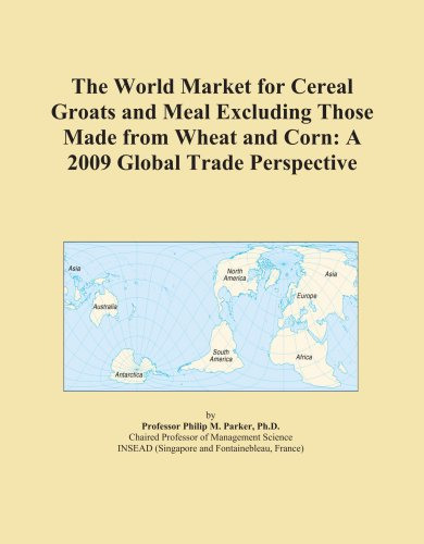 The World Market for Cereal Groats and Meal Excluding Those Made from Wheat and Corn: A 2009 Global Trade Perspective