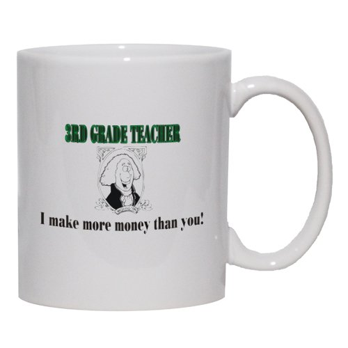 3RD GRADE TEACHER I make more money than you! Mug for Coffee / Hot Beverage (choice of sizes and colors)