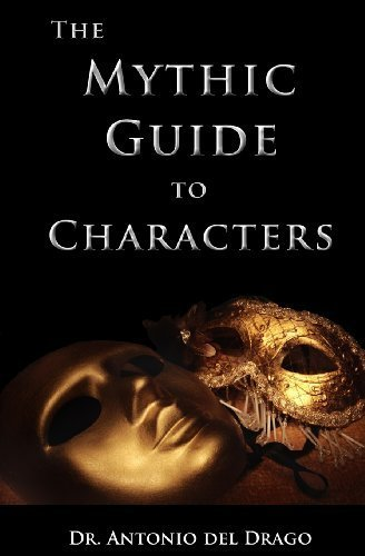 The Mythic Guide to Characters: Writing Characters Who Enchant and Inspire by Drago, Antonio del (2013) Paperback PDF