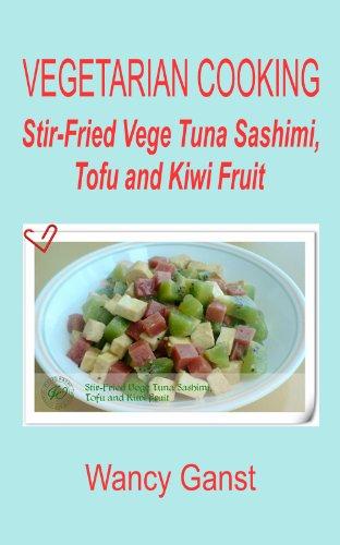 Vegetarian Cooking: Stir-Fried Vege Tuna Sashimi, Tofu And Kiwi Fruit (Vegetarian Cooking - Vege Seafood Book 44) front-514404