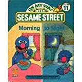 Morning to Night: Featuring Jim Henson's Sesame Street Muppets (On My Way with Sesame Street, Volume 11)