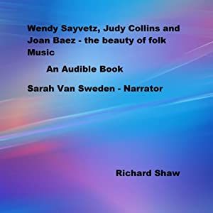 Wendy Sayvetz, Judy Collins, and Joan Baez: The Beauty of Folk Music