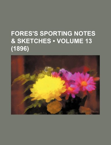 Fores's sporting notes & sketches (Volume 13 (1896))