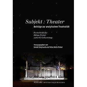 Subjekt: Theater: Beiträge zur analytischen Theatralität- Festschrift für Helga Finter