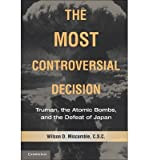 img - for [ THE MOST CONTROVERSIAL DECISION: TRUMAN, THE ATOMIC BOMBS, AND THE DEFEAT OF JAPAN (CAMBRIDGE ESSENTIAL HISTORIES (PAPERBACK)) ] By Miscamble, Wilson D ( Author) 2011 [ Paperback ] book / textbook / text book