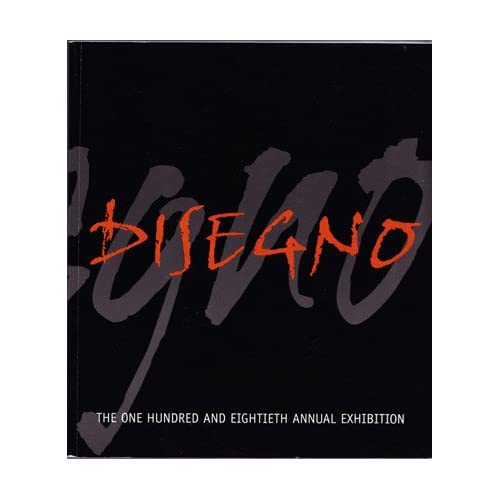 Disegno: The One Hundred and Eightieth [180th] Annual Exhibition, May 25 - July 3, 2005, National Academy