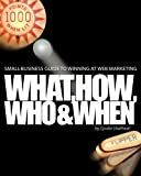 Small-business Guide to Winning at Web Marketing: Why What How Who and When