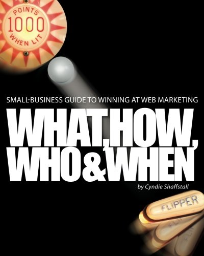 Small-Business Guide To Winning At Web Marketing: Why, What, How, Who, And When