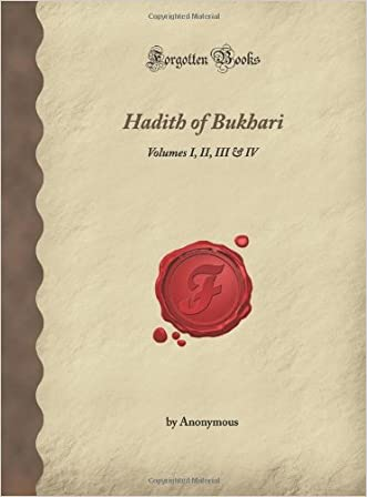 Hadith of Bukhari: Volumes I, II, III & IV (Forgotten Books) written by Unknown