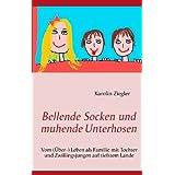 """Bellende Socken und muhende Unterhosen: Vom (�ber-) Leben als Familie mit Tochter und Zwillingsjungen auf tiefstem Landevon """"Karolin Ziegler"""""""