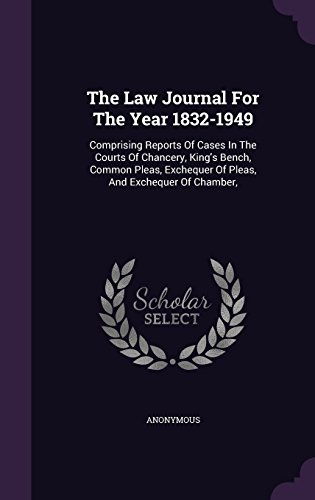 The Law Journal For The Year 1832-1949: Comprising Reports Of Cases In The Courts Of Chancery, King's Bench, Common Pleas, Exchequer Of Pleas, And Exchequer Of Chamber,