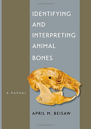 Identifying and Interpreting Animal Bones: A Manual (Texas A&M University Anthropology Series)