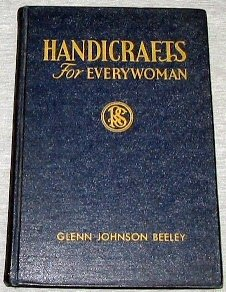 Handicrafts for Every Woman (Signed by Author), Gleen Johnson Beeley