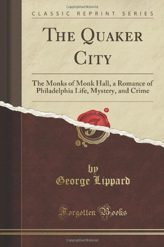 the-quaker-city-the-monks-of-monk-hall-a-romance-of-philadelphia-life-mystery-and-crime-classic-repr