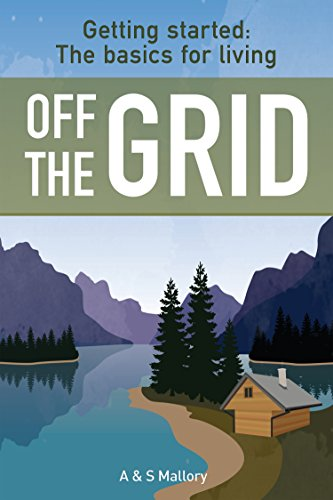 getting-started-the-basics-for-living-off-the-grid-how-to-live-off-the-grid-off-grid-living-sustaina