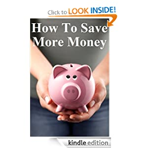How to Save More Money: 349 Tips to Help You Keep Your Hard Earned Cash
