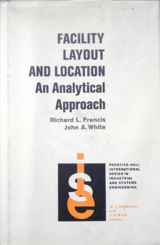 Facility Layout and Location: Analytical Approach (Prentice-Hall international series in industrial and systems engineering)