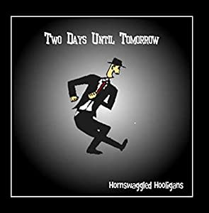 Two Days Until Tomorrow - Hornswaggled Hooligans - Amazon ... Hornswaggled