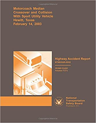 Highway Accident Report: Motorcoach Median Crossover and Collision With Sport Unitlity Vehicle Hewitt, Texas February 14, 2003 (Highway Accident Reports)