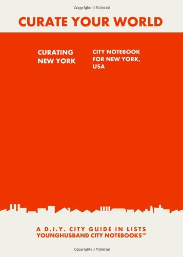 Curating New York: City Notebook For New York, USA: A D.I.Y. City Guide In Lists (Curate Your World)