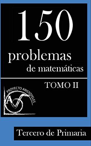 150 Problemas de matematicas para Tercero de Primaria (Tomo 2): Volume 2 (Problemas para Tercero de Primaria)