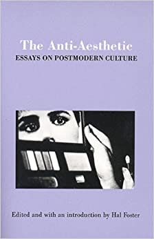 the anti aesthetic essays in postmodern culture The anti-aesthetic: essays on postmodern culture in the anti-aesthetic this is a very serious collection of essays that had a huge impact on the way i think.