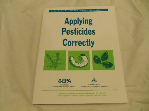 APPLYING PESTICIDES CORRECTLY: A GUIDE FOR PRIVATE AND COMMERCIAL APPLICATORS, UTAH DEPARTMENT OF AGRICULTURE, UTAH EPA