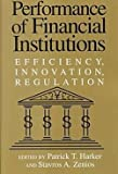 img - for Performance of Financial Institutions : Efficiency, Innovation, Regulation (Paperback)--by Patrick T. Harker [2000 Edition] book / textbook / text book