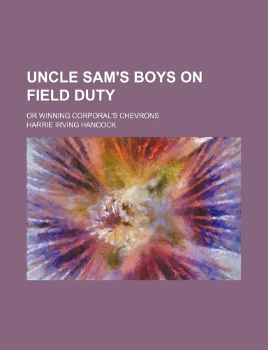 Uncle Sam's Boys on Field Duty; Or Winning Corporal's Chevrons