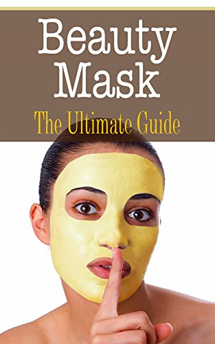 Beauty Mask: The Ultimate Guide by Kimberly Hansan