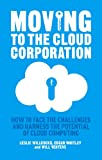 img - for Moving to the Cloud Corporation: How to face the challenges and harness the potential of cloud computing book / textbook / text book