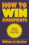 How to Win Arguments (0819147710) by William A. Rusher
